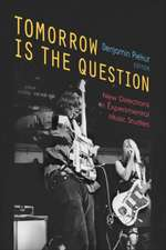 Tomorrow Is the Question: New Directions in Experimental Music Studies