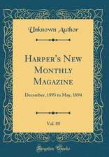 Harper's New Monthly Magazine, Vol. 88: December, 1893 to May, 1894 (Classic Reprint)