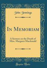 In Memoriam: A Sermon on the Death of Miss. Margaret MacDonald (Classic Reprint)