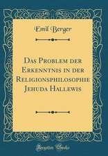 Das Problem Der Erkenntnis in Der Religionsphilosophie Jehuda Hallewis (Classic Reprint)