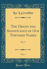 The Origin and Significance of Our Township Names, Vol. 1: No. 7 (Classic Reprint)