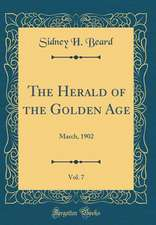 The Herald of the Golden Age, Vol. 7: March, 1902 (Classic Reprint)