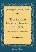 The Second Epistle General of Peter: And the General Epistle of Jude (Classic Reprint)