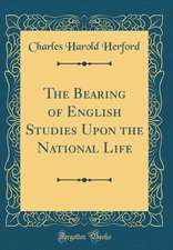 The Bearing of English Studies Upon the National Life (Classic Reprint)