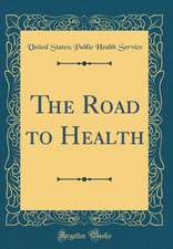 The Road to Health (Classic Reprint)