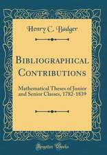 Bibliographical Contributions: Mathematical Theses of Junior and Senior Classes, 1782-1839 (Classic Reprint)