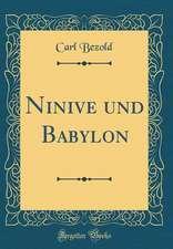 Ninive Und Babylon (Classic Reprint)