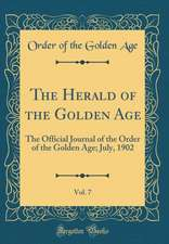 The Herald of the Golden Age, Vol. 7: The Official Journal of the Order of the Golden Age; July, 1902 (Classic Reprint)