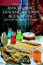 Batik, Tie Dyeing, Stenciling, Silk Screen, Block Printing:  The Hand Decoration of Fabrics