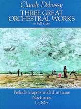 Three Great Orchestral Works in Full Score:  Prelude A L'Apres-MIDI D'Un Faune, Nocturnes, La Mer