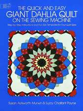 The Quick and Easy Giant Dahlia Quilt on the Sewing Machine: Step-By-Step Instructions and Full-Size Templates for Four Quilt Sizes
