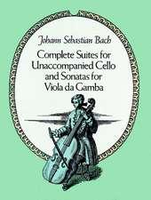 Complete Suites for Unaccompanied Cello and Sonatas for Viola Da Gamba