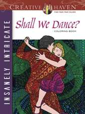 Creative Haven Insanely Intricate Shall We Dance? Coloring Book:  Stories of a Future Past