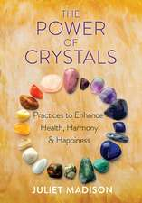 The Power of Crystals: Practices to Enhance Health, Harmony, and Happiness
