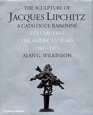 The Sculpture of Jacques Lipchitz:  A Catalogue Raisonne the American Years 1941-1973
