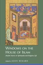 Windows on the House of Islam – Muslim Sources on Spirituality & Religious Life