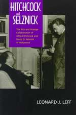 Hitchcock & Selznick – The Rich & Strange Collaboration of Alfred Hitchcock & David O. Selznick in Hollywood