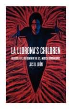 La Llorona′s Children – Religion, Life, and Death in the U.S.–Mexican Borderlands