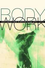 Body Work – Beauty & Self–Image in American Culture