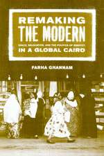 Remaking the Modern – Space, Relocation, & the Politics of Identity in a Global Cairo