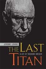 The Last Titan:  A Life of Theodore Dreiser