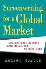 Screenwriting for a Global Market:  Selling Your Scripts from