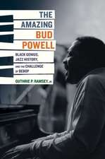 The Amazing Bud Powell – Black Genius, Jazz History, and the Challenge of Bebop