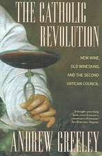 The Catholic Revolution – New Wine, Old Wineskins,  and the Second Vatican Council