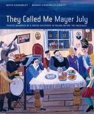 They Called Me Mayer July – Painted Memories of a Jewish Childhood in Poland Before the Holocaust
