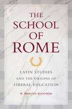 The School of Rome – Latin Studies and the Origins  of Liberal Education