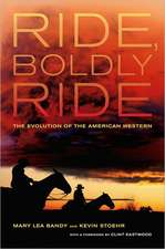 Ride, Boldly Ride – The Evolution of the American Western