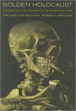 Golden Holocaust – Origins of the Cigarette Catastrophe and the Case for Abolition
