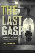 The Last Gasp – The Rise and Fall of the American Gas Chamber