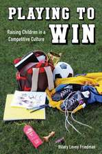Playing to Win – Raising Children in a Competitive  Culture