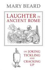 Laughter in Ancient Rome – On Joking, Tickling, and Cracking Up
