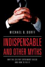 Indispensable and Other Myths – Why the CEO Pay Experiment Failed and How to Fix It