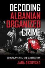 Decoding Albanian Organized Crime – Culture, Politics, and Globalization