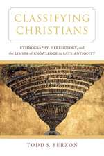 Classifying Christians – Ethnography, Heresiology, and the Limits of Knowledge in Late Antiquity