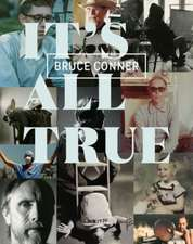 Bruce Conner – It`s All True