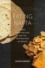 Eating NAFTA – Trade, Food Policies, and the Destruction of Mexico