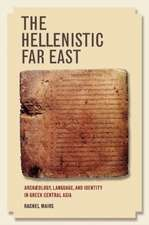 The Hellenistic Far East – Archaeology, Language, and Identity in Greek Central Asia