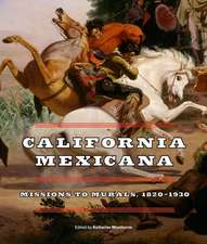 California Mexicana – Missions to Murals, 1820–1930
