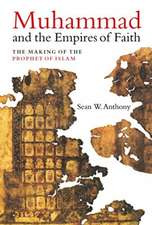 Muhammad and the Empires of Faith – The Making of the Prophet of Islam