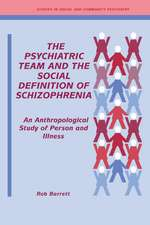 The Psychiatric Team and the Social Definition of Schizophrenia: An Anthropological Study of Person and Illness