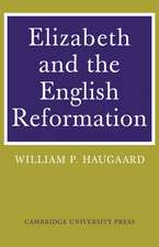 Elizabeth and the English Reformation: The Struggles for a Stable Settlement of Religion