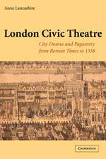 London Civic Theatre: City Drama and Pageantry from Roman Times to 1558