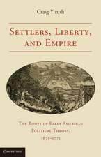 Settlers, Liberty, and Empire: The Roots of Early American Political Theory, 1675–1775