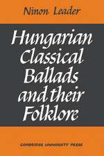 Hungarian Classical Ballads: And their Folklore