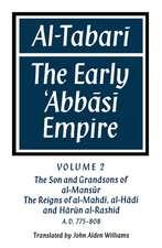 Al-̣Tabarī: Volume 2, The Son and Grandsons of al-Maṇsūr: The Reigns of al-Mahdī, al-Hādī and Hārūn al-Rashīd: The Early 'Abbāsī Empire