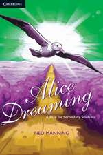 Alice Dreaming: A Play for Secondary Students A Play for Secondary Students